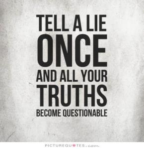 tell-a-lie-once-and-all-your-truths-become-questionable-quote-1
