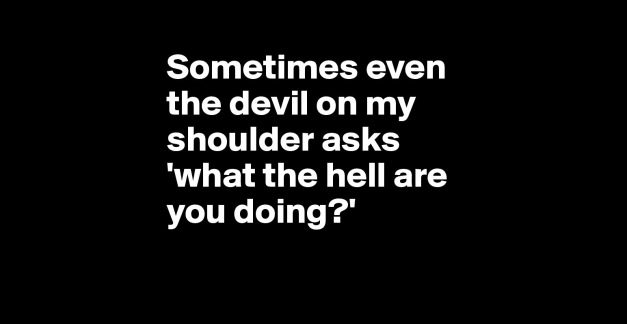 sometimes-even-the-devil-on-my-shoulder-asks-what